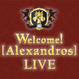 Welcome![Alexandros] LIVE