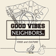 GOOD VIBES NEIGHBORS